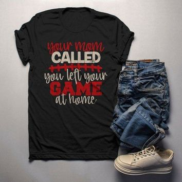 Men's Funny Football T Shirt Insulting Shirt Your Mom Called Left Game At Home Rude T Shirt