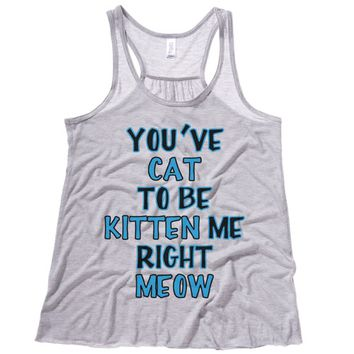 You cat to be Kitten Me Right Meow Womens Tank