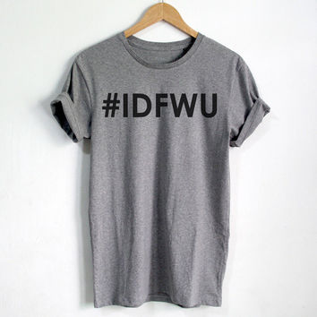 IDFWU shirt Big Sean T-shirt HIP-HOP Fashion Hipster Unisex tshirt tumblr Pinterest