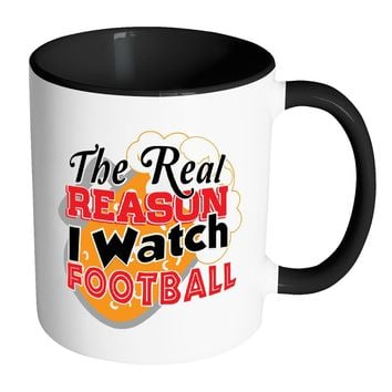 Funny Beer Mug The Real Reason I Watch Football White 11oz Accent Coffee Mugs