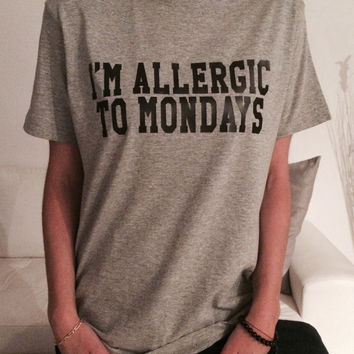 i'm allergic to mondays Tshirt gray Fashion funny slogan womens girls sassy cute top