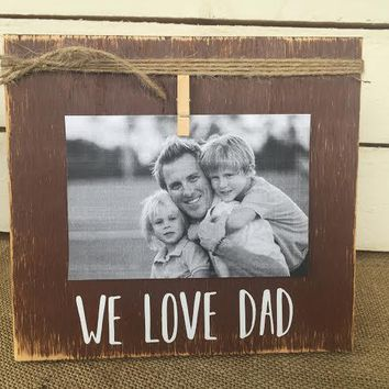 Father's Day Gift | WE LOVE DAD Rustic Picture Frame | Personalized Picture Frame | FREE shipping