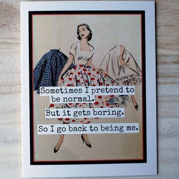Sometimes I Pretend To Be Normal But It Gets Boring So I Go Back To Being Me Funny Vintage Style Happy Birthday Card Friends Birthday Greeting Card FREE SHIPPING
