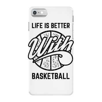 life is better with basketball iPhone 7 Case