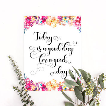Today is a good day for a good day sign, Today is a good day quotes, Printable wall art, Word poster, Positive quote print, Inspiring quotes