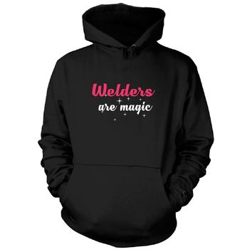 Welders Are Magic. Awesome Gift - Hoodie