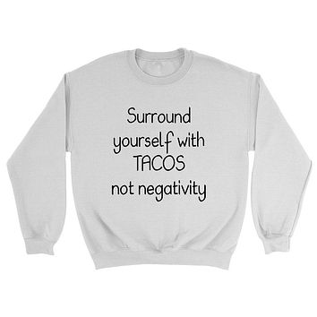 Surround yourself with tacos not negativity, funny sarcastic saying, humor, joke, food lover Crewneck Sweatshirt