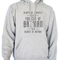 Always be yourself unless you can be Batman than always be Batman Unisex Hoodie S to 3XL