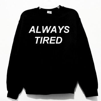 Always Tired Unisex Sweatshirt (More colors and sizes available)