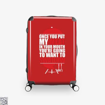 Once You Put My Meat In Your Mouth You're Going To Swallow, Fitness Suitcase