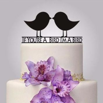 "Rustic Wood cake topper ""If Your A Bird I'm A Bird"""
