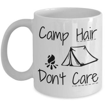 Camp Hair Don't Care - Camping Novelty Mug- Funny Gift