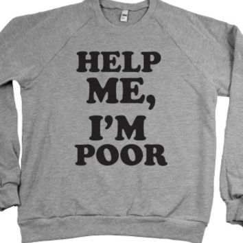 Help Me, I'm Poor (Sweater)-Unisex Heather Grey Sweatshirt