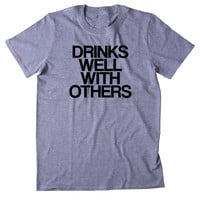Drinks Well With Others Shirt Funny Drinking Alcohol Social Party Drunk Beer Tequila Shots Tumblr T-shirt