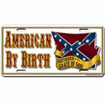 American By Birth. Southern By The Grace Of God…Embossed heavy gauge aluminum