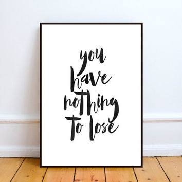 You Have Nothing To Lose, Quote Poster, Watercolor, Wall Hanging, Art Print, Inspirational Print, Motivational Poster, instant download