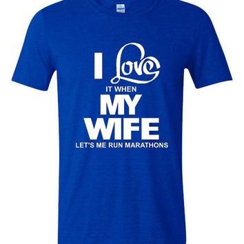 I love It When My WIFE Let's Me RUN MARATHONS Funny Runners Running Marathon Printed Graphic T Shirt For Husbands All Sizes And Colors
