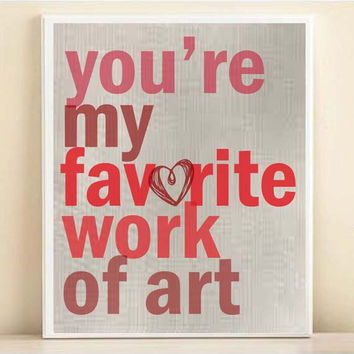 You're My Favorite Work Of Art Love Print 8x10 or 11x14 Typography Quote Poster for Wedding Engagement Gift