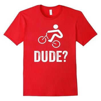 Wheelie Dude? Bicycle Rider Funny Cool Gag Gift Idea T Shirt