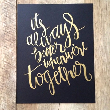 It's always better when we're together- hand lettered print