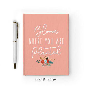 Writing Journal, Hardcover Notebook, Sketchbook, Diary, Floral Motivational Quote, Blank or Lined paper - Bloom Where You Are Planted