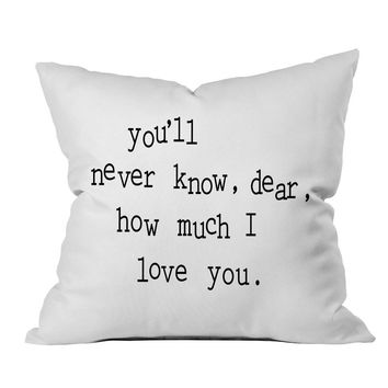 you'll never know, dear, how much I love you. 18x18 Inch Throw Pillow Cover