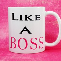 LIKE A BOSS Coffee Mug / Motivational Mug Gift / Inspirational Mug Gift / Graduation Gift / New Job Gift / New Career Gift