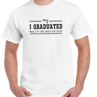 I graduated now I'm like smart and stuff T-shirt