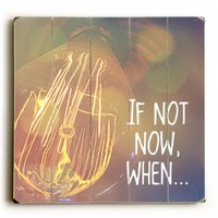 "If Not Now, When by Artist Misty Diller 18""x18"" Planked Wood Sign Wall Decor Art"
