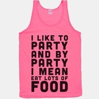 I Like To Party And By Party I Mean Eat Lots Of Food