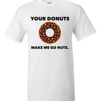 Your Donuts Make Me Go Nuts T-Shirt