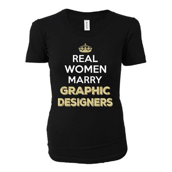 Real Women Marry Graphic Designers. Cool Gift - Ladies T-shirt