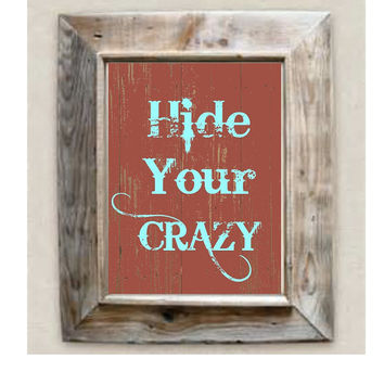 Hide Your Crazy, Miranda Lambert Song Lyric, Western Wall Art, Art Print, Rustic, Country Song Lyric, Quote