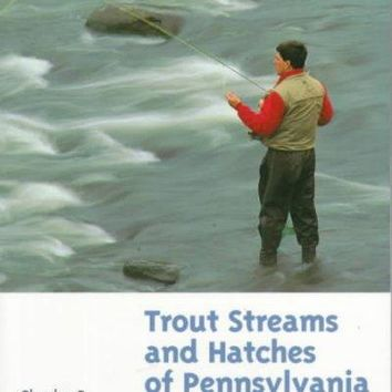 Trout Streams and Hatches of Pennsylvania: A Complete Fly-Fishing Guide to 140 Streams (TROUT STREAMS AND HATCHES OF PENNSYLVANIA)