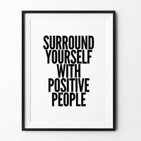 People, Wall art print, poster, typography quote, wall decor, home decor, black and white, surround yourself with positive people