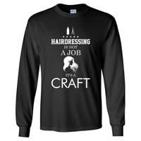 Hairdressing Is Not A Job Its A Craft - Long Sleeve T-Shirt