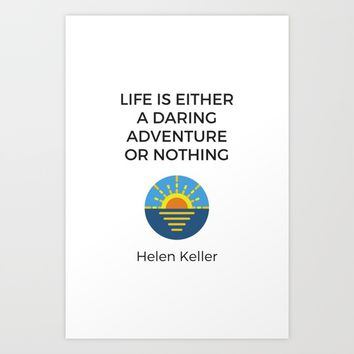 LIFE IS EITHER A DARING ADVENTURE OR NOTHING Art Print by Love from Sophie