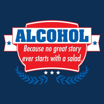 Alcohol Because No Great Story Ever Started With Salad Tshirts. Great Gag Gifts. Funny Adult Tshirts. Would Make An Awesome Present.