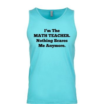 I'm The Math Teacher Nothing Scares Me Anymore Men's Tank