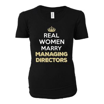 Real Women Marry Managing Directors. Cool Gift - Ladies T-shirt