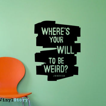 "Jim Morrison Inspiring Typography Wall Decal Quote ""Where's Your Will to Be Weird"" 22 x 17 inches"