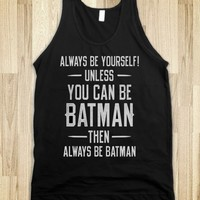 Always Be Yourself Unless You Can Be Batman - Underlinedesigns