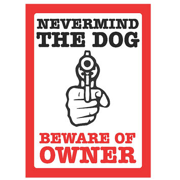 """""""Never Mind The Dog - Beware The Owner"""" Gun Rights Sign"""