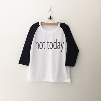 Not Today sweatshirt T-Shirt womens girls teens unisex grunge tumblr instagram blogger punk dope swag hype hipster gifts merch
