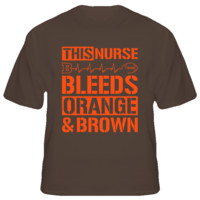 This Nurse Bleeds Orange and Brown Football T Shirt - Cleveland Browns Team Colors