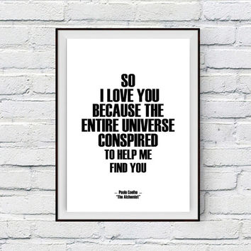 Love Quote Print, Paulo Coelho Quote Printable Art, I love you because the entire universe conspired, Valentines Day Wall Decor Poster