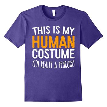 This Is My Human Costume I'm Really A Penguin T-Shirt