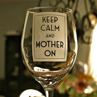 Mothers Day - Keep Calm and Carry on - BIG 20oz Etched Wine Glass, Gift idea, Vino, New Mom Gift, Love, Mother's Day Gift