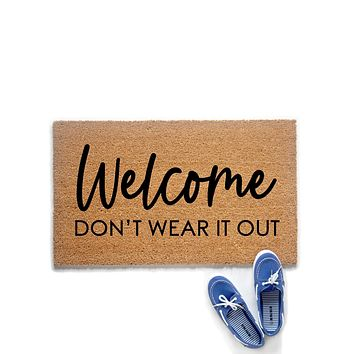 Welcome Don't Wear It Out Doormat
