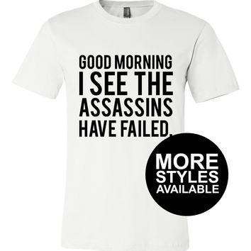 Good Morning I See The Assassins Have Failed, Graphic Tee